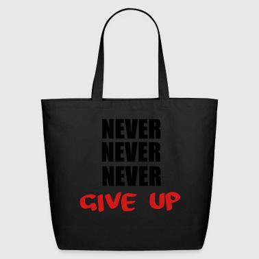 NEVER NEVER NEVER give up - Eco-Friendly Cotton Tote