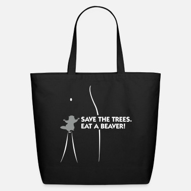 Vagina Save The Trees. Eat A Beaver. - Eco-Friendly Cotton Tote