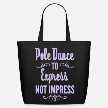 Pole Dance Pole Dance To Express Not Impress  - Eco-Friendly Cotton Tote