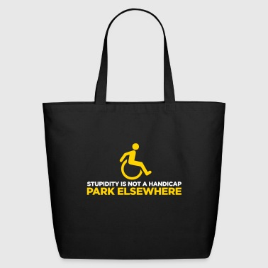 Stupidity Is Not A Handicap. Parke Elsewhere! - Eco-Friendly Cotton Tote