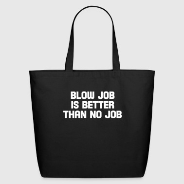 Job blow job is better than no job - Eco-Friendly Cotton Tote