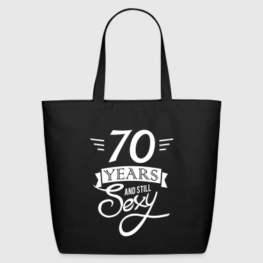 70 years and still sexy / seventy / 70th birthday - Eco-Friendly Cotton Tote