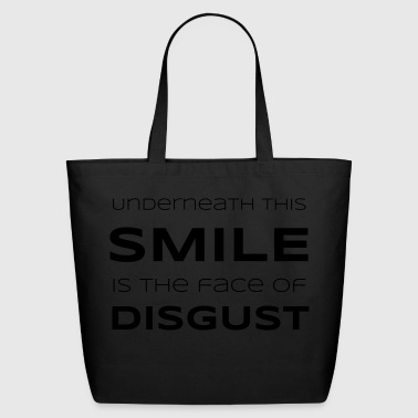 Underneath This Smile is the Face of Disgust - Eco-Friendly Cotton Tote