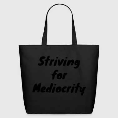 Striving for Mediocrity - Eco-Friendly Cotton Tote