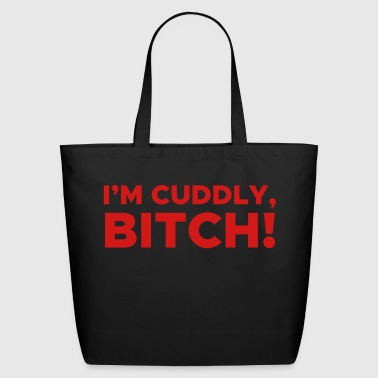 I'm Cuddly, Bitch! - Eco-Friendly Cotton Tote