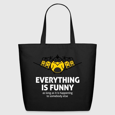 Everything Is Funny When It Happens To Others! - Eco-Friendly Cotton Tote
