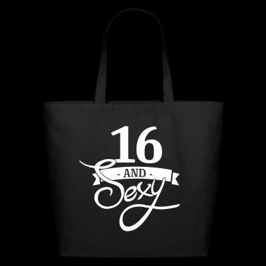 16 and sexy / 16th birhtday / sixteen / birthday - Eco-Friendly Cotton Tote