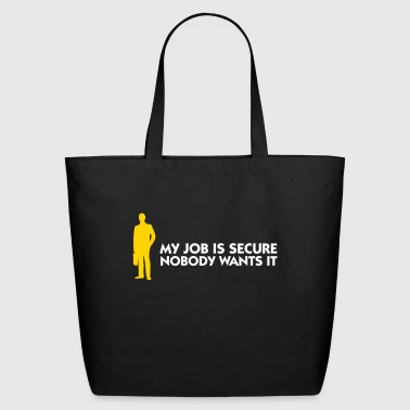 My Job Is Secure, Because No One Wants It! - Eco-Friendly Cotton Tote