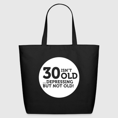 30 Is Not Old. Depressing, But Not Old! - Eco-Friendly Cotton Tote