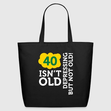 40 Is Not Old. Depressing, But Not Old! - Eco-Friendly Cotton Tote
