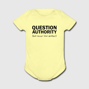 Question Authority. But Never Your Mother - Organic Short Sleeve Baby Bodysuit