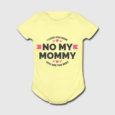 I Love You Mom | No My Mommy You Are The Best - Short Sleeve Baby Bodysuit