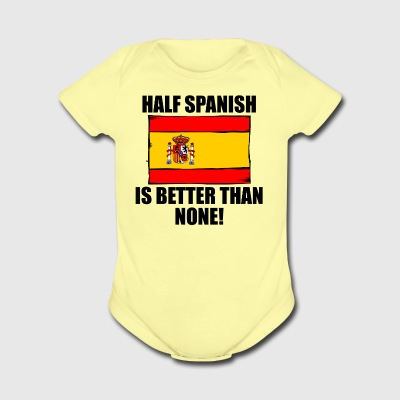 Half Spanish Is Better Than None - Short Sleeve Baby Bodysuit