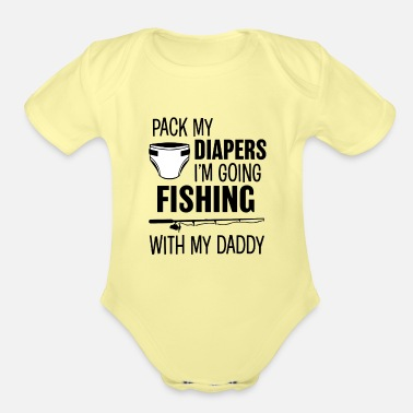 Daddy Pack my Diapers I'm Going Fishing with my Daddy - Organic Short-Sleeved Baby Bodysuit