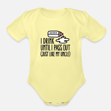 Out I drink until I pass out just like my uncle - Organic Short-Sleeved Baby Bodysuit