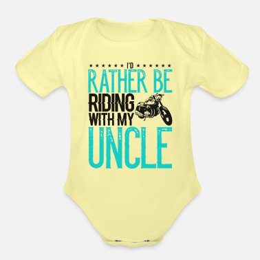 Uncle Mototcycle Uncle Rather be Riding with My Uncle - Organic Short-Sleeved Baby Bodysuit