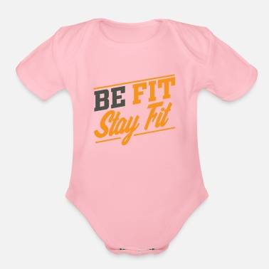 Fitness Be Fit stay fit - Organic Short-Sleeved Baby Bodysuit