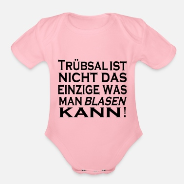 Blasen Truebsal blasen funny saying quote humor gift idea - Organic Short-Sleeved Baby Bodysuit