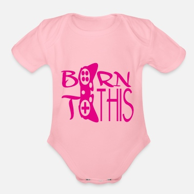 Born In Born to this - Organic Short-Sleeved Baby Bodysuit