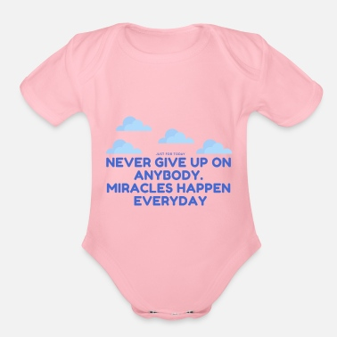 Anonymous Never give up on anybody. miracles happen everyday - Organic Short-Sleeved Baby Bodysuit