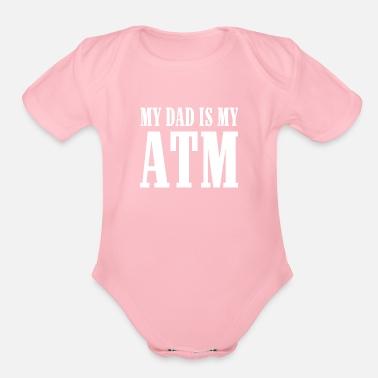 Dads 314 MY DAD IS MY ATM - Organic Short Sleeve Baby Bodysuit