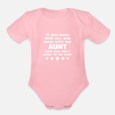 Aunt You Mess With My Aunt - Organic Short Sleeve Baby Bodysuit
