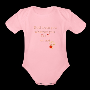 God Loves You Whether You Like it Or Not - Organic Short Sleeve Baby Bodysuit