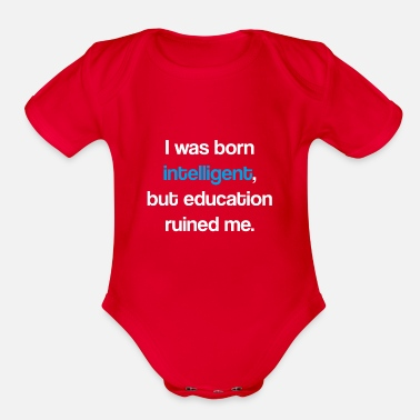 Macho I was born intelligent, but education ruined me. - Organic Short Sleeve Baby Bodysuit