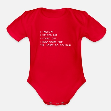 Sarcasm I Thought I Retired But I Found Out I Now Work For - Organic Short Sleeve Baby Bodysuit