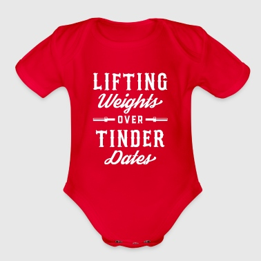Lifting Weights Over Tinder Dates - Organic Short Sleeve Baby Bodysuit