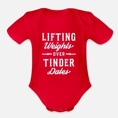 Lifting Lifting Weights Over Tinder Dates - Organic Short Sleeve Baby Bodysuit
