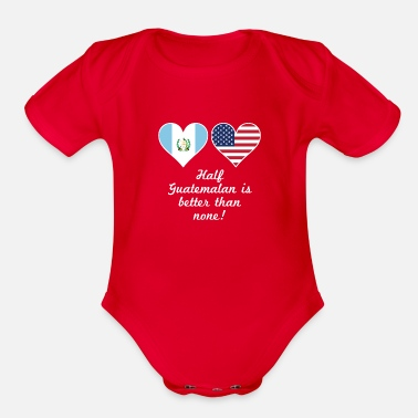 Funny Half Guatemalan Is Better Than None - Organic Short Sleeve Baby Bodysuit