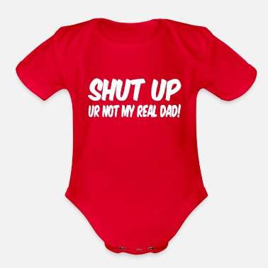 Shut Up SHUT UP - Organic Short Sleeve Baby Bodysuit