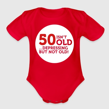 50 Is Not Old. Depressing, But Not Old! - Organic Short Sleeve Baby Bodysuit