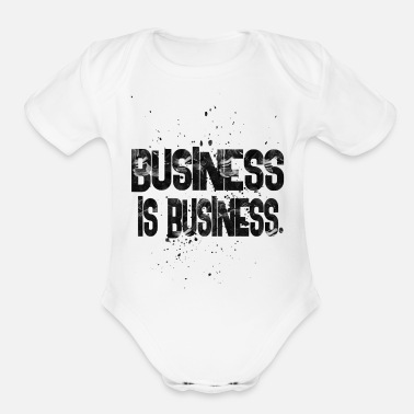 Business business is business - Organic Short-Sleeved Baby Bodysuit