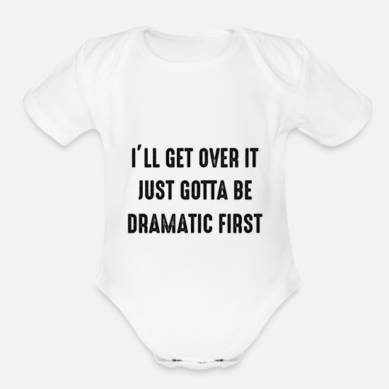 Justus Baby Clothing - ILL GET OVER IT JUST GOTTA BE DRAMATIC FIRST - Organic Short-Sleeved Baby Bodysuit white
