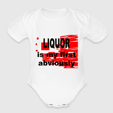Liquor is my first Abviously - Organic Short Sleeve Baby Bodysuit
