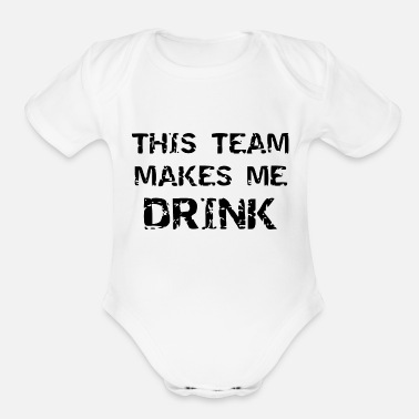 Soccer Ball this team makes me drink - Organic Short Sleeve Baby Bodysuit