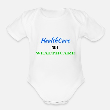 Care Healthcare Not Wealthcare Health Care Reform - Organic Short-Sleeved Baby Bodysuit