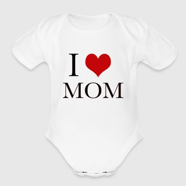 I love my mom. - Short Sleeve Baby Bodysuit