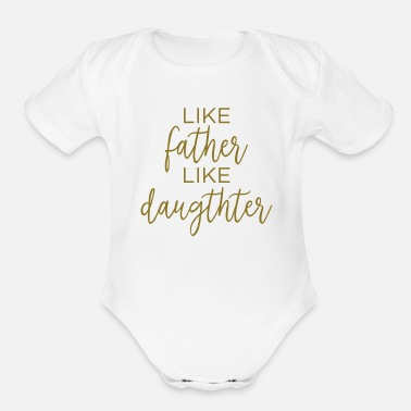 Daughter Like Father Like Daughter - Organic Short-Sleeved Baby Bodysuit