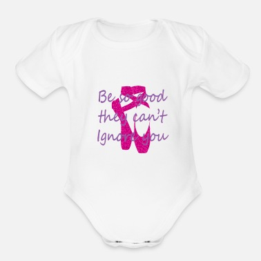 Phone Awesome Be so Good They Can't Ignore you Ballet & - Organic Short Sleeve Baby Bodysuit