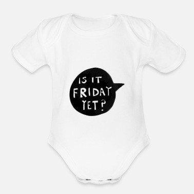 Is It Friday Yet IS IT FRIDAY YET? - Organic Short-Sleeved Baby Bodysuit