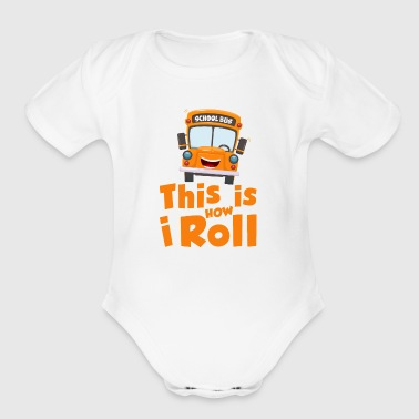 This is how i roll - school bus - Organic Short Sleeve Baby Bodysuit