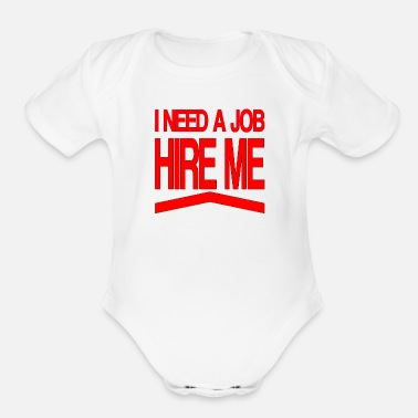 I Need a Job - Organic Short-Sleeved Baby Bodysuit