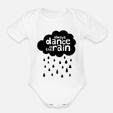 Always Dance In The Rain - cloud - Organic Short-Sleeved Baby Bodysuit