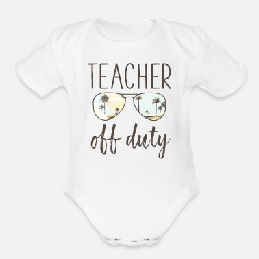 Great Last Day Of School Funny Off Duty Teacher Funny Teacher Gift - Off Duty Sunglasses Last Day - Organic Short-Sleeved Baby Bodysuit