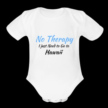 No Therapy I just Need to Go to hawaii black - Organic Short Sleeve Baby Bodysuit