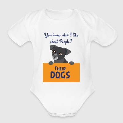 CUTE DOG YOU KNOW WHAT I LIKE ABOUT PEOPLE? - Short Sleeve Baby Bodysuit