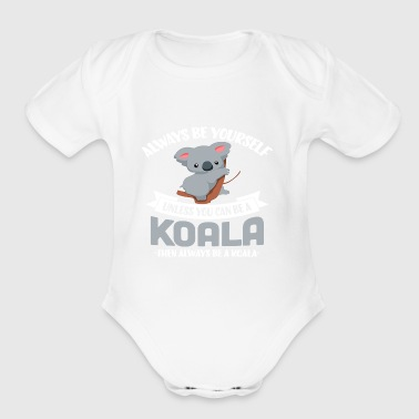 Always Be Yourself Unless You Can Be A Koala T Shi - Short Sleeve Baby Bodysuit